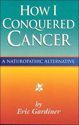 How I Conquered Cancer: A Naturopathic Alternative
