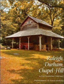 Raleigh, Durham and Chapel Hill: A Photographic Portrait
