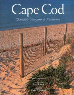 Cape Cod, Martha's Vineyard and Nantucket: A Photographic Portrait