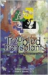 Troubled Transplants: Unconventional Strategies for Helping Disturbed Foster and Adopted Children with supplemental DVD