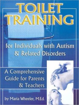 Toilet Training for Individuals with Autism and Related Disorders: A Comprehensive Guide for Parents and Teachers