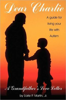 Dear Charlie: A Guide for Living Your Life with Autism - a Grandfather's Love Letter