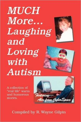 Much More... Laughing and Loving with Autism: A Collection of Real Life Warm and Humorous Stories
