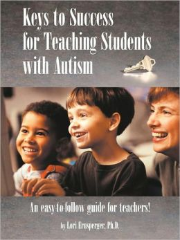 Keys to Success for Teaching Students with Autism: An Easy to Follow Guide for Teachers