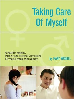 Taking Care of Myself: A Hygiene, Puberty, and Personal Curriculum for Young People with Autism