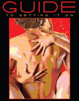 Guide To Getting It On!: A Book About the Wonders of Sex