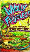 Wholly Frijoles: The Whole Bean Cook Book
