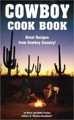 Cowboy Cookbook: Great Recipes from Cowboy Country!