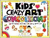 Kids' Crazy Art Concoctions: 50 Mysterious Mixtures for Art and Craft Fun