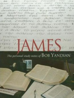 James Study Notes: The Personal Study Notes of Bob Yandian