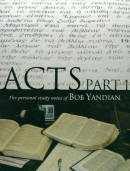 Acts, Part 1: The Personal Study Notes of Pastor Bob Yandian