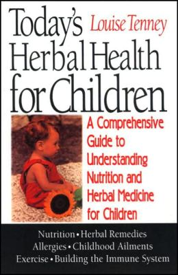 Today's Herbal Health for Children: A Comprehensive Guide to Understanding Nutrition and Herbal Medicine for Children