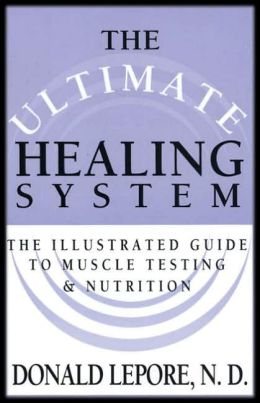 Ultimate Healing System, The: The Illustrated Guide to Muscle Testing & Nutrition