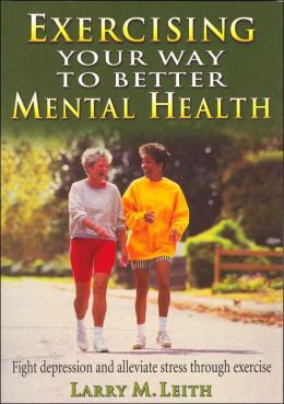Exercising Your Way to Better Mental Health: Fight Depression and Alleviate Stress through Exercises