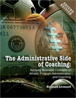Administrative Side of Coaching 2e : Applying Business Concepts to Athletic Program Administration and Coaching