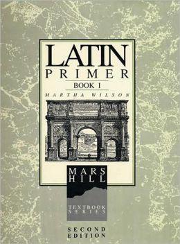 Latin Primer Book I (The Mars Hill Textbook Series)