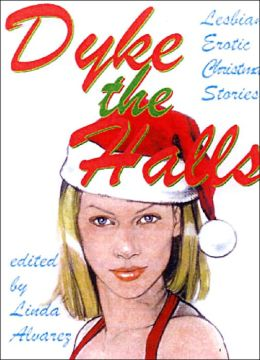 Dyke the Halls: Lesbian Erotic Christmas Tales