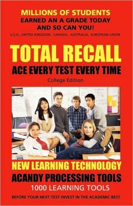 Total Recall: (College Edition) Millions of Students earned an A Grade and So Can You!
