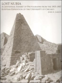 Lost Nubia: A Centennial Exhibit of Photographs from the 1905-1907 Egyptian Expedition of the University of Chicago