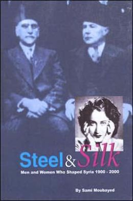 Steel & Silk: Men and Woman Who Have Shaped Syria 1900-2000