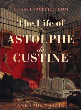 A Taste for Freedom: The Life of Astophe de Custine