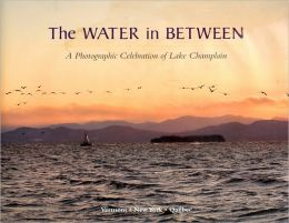 The Water In Between: A Photographic Celebration of Lake Champlain