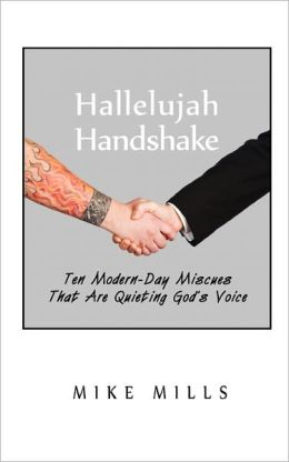 Hallelujah Handshake: Ten Modern-Day Miscues That Are Quieting God's Voice
