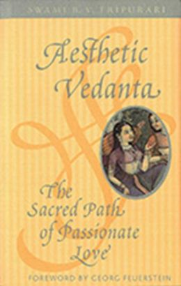 Aesthetic Vedanta: The Sacred Path of Passionate Love