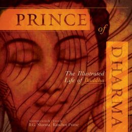 Prince of Dharma: The Illustrated Life of the Buddha
