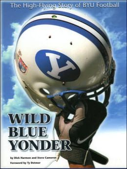 Wild Blue Yonder: The High Flying Story of BYU Football