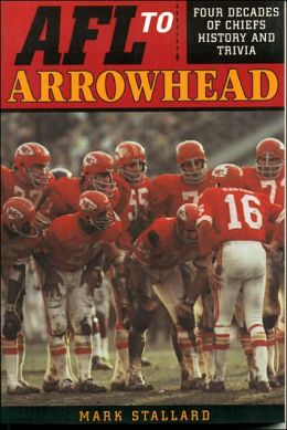 AFL to Arrowhead: Four Decades of Chiefs History and Trivia