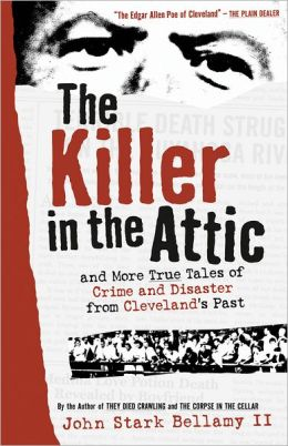 Killer in the Attic: And Still More Tales of Cleveland Woe