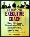 Be Your Own Executive Coach: Master High-Impact Communications Skills