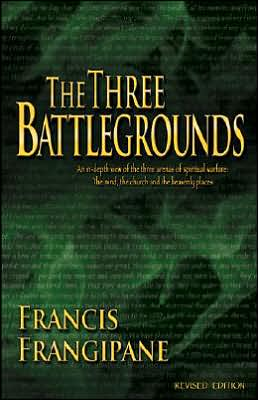 Three Battlegrounds: An in-Depth View of the Three Arenas of Spiritual Warfare: The Mind, the Church and the Heavenly Places