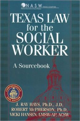 Texas Law for the Social Worker 2008: A Sourcebook