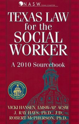 Texas Law for the Social Worker 2010: A Sourcebook