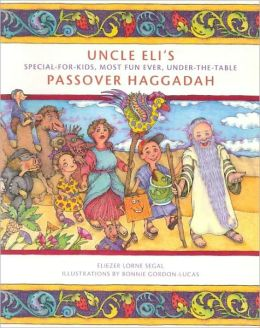 Uncle Eli's Special-for-Kids, Most Fun Ever, Under-the-Table Passover Haggadah