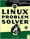 The Linux Problem Solver: Hands-On Solutions for Systems Administrators
