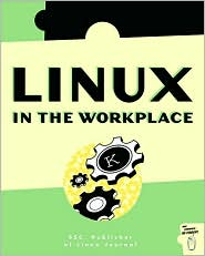 Linux in the WorkPlace: How to use Linux in Your Office