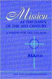 Mission at the Dawn of the 21st Century: A Vision for the Church Paul Varo Martinson