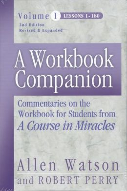A Workbook Companion Vol. I: Commentaries on the Workbook for Students from A Course in Miracles