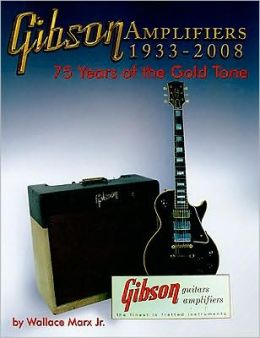 Gibson Amplifiers 1933-2008: 75 Years of the Gold Tone, Book & CD-ROM