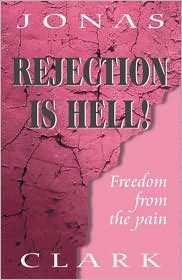 Rejection Is Hell: Freedom from the Pain