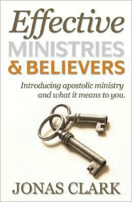 Effective Ministries and Believers: Introducing Apostolic Ministry and What It Means to You