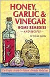 Amazing Honey, Garlic, and Vinegar: Home Remedies and Recipes