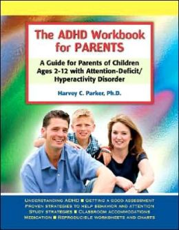 ADHD Workbook for Parents: A Guide for Parents of Children Ages 2-12 with Attention-Deficit/Hyperactivity Disorder
