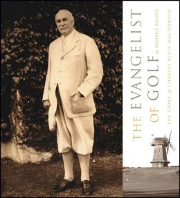 The Evangelist of Golf: The Story of Charles Blair Macdonald