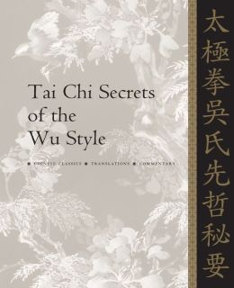 Tai Chi Secrets of the Wu Style: Chinese, Classics, Translations, Commentary