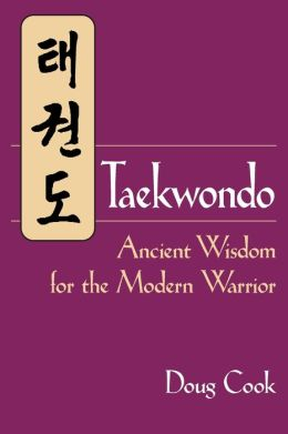 Taekwondo: Ancient Wisdom for the Modern Warrior