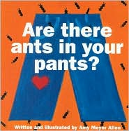 Are There Ants in Your Pants?